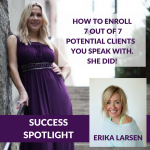 How to Enroll 7/7 Potential Clients You Speak With. She Did!