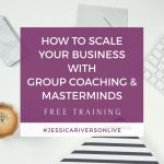 FREE TRAINING: How to Scale Your Business With Group Coaching & Masterminds