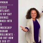 SUCCESS SPOTLIGHT: Two VIP Day Bookings Turned Into Two Membership Program Enrollments – Find Out How She Did It!